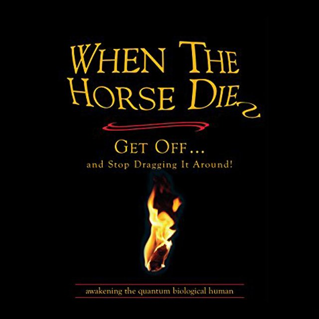 When the Horse Dies, Get off & Stop Dragging it Around!