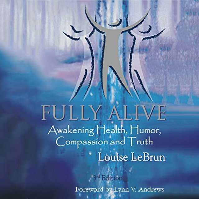 Fully Alive – Awakening Health, Humor, Compassion & Truth